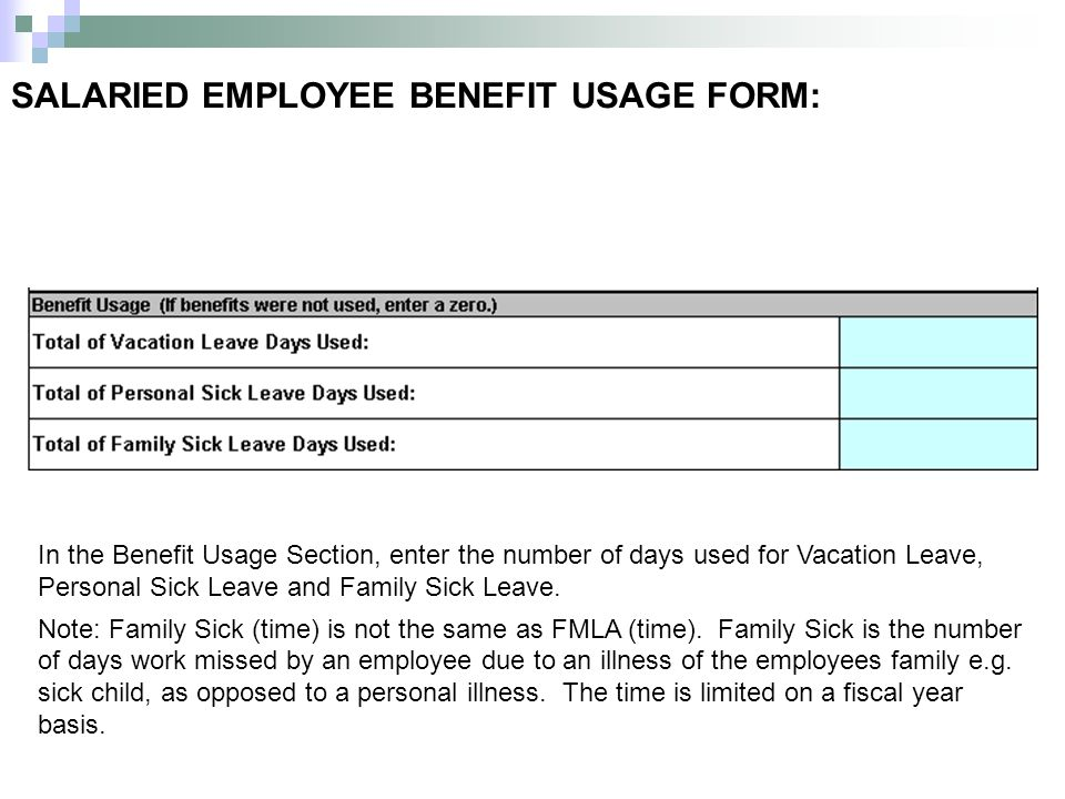 In the Benefit Usage Section, enter the number of days used for Vacation Leave, Personal Sick Leave and Family Sick Leave. Note: Family Sick (time) is