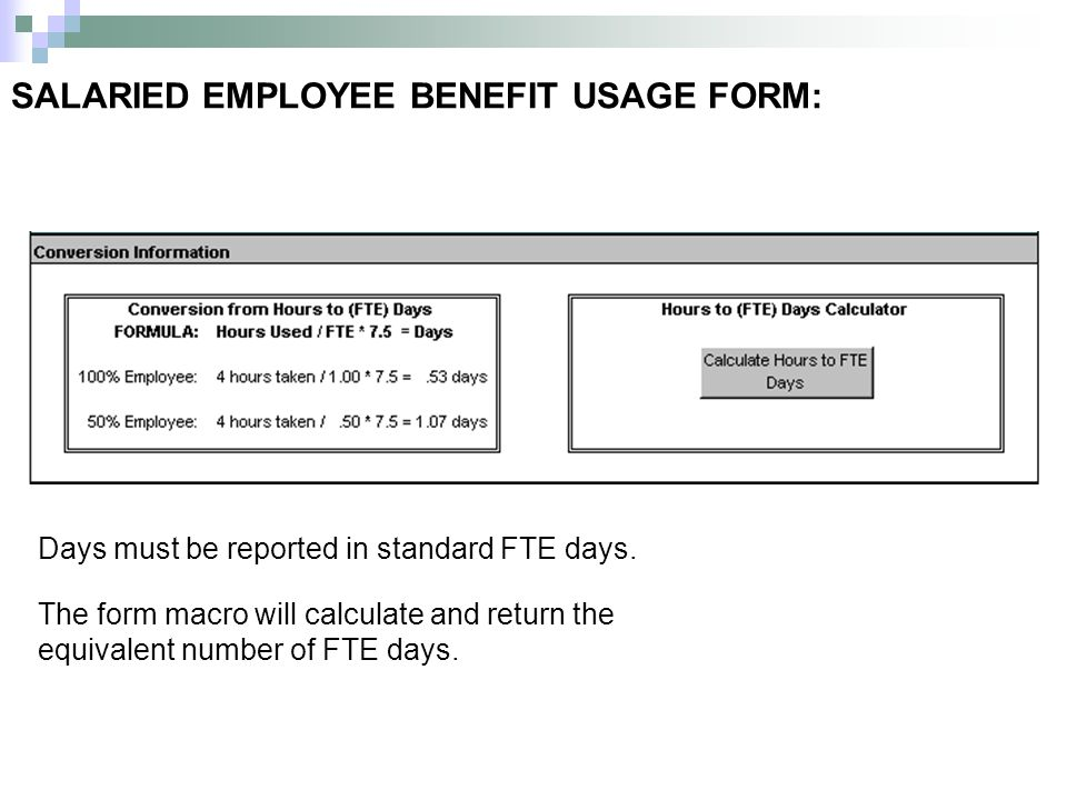SALARIED EMPLOYEE BENEFIT USAGE FORM: Days must be reported in standard FTE days. The form macro will calculate and return the equivalent number of FT