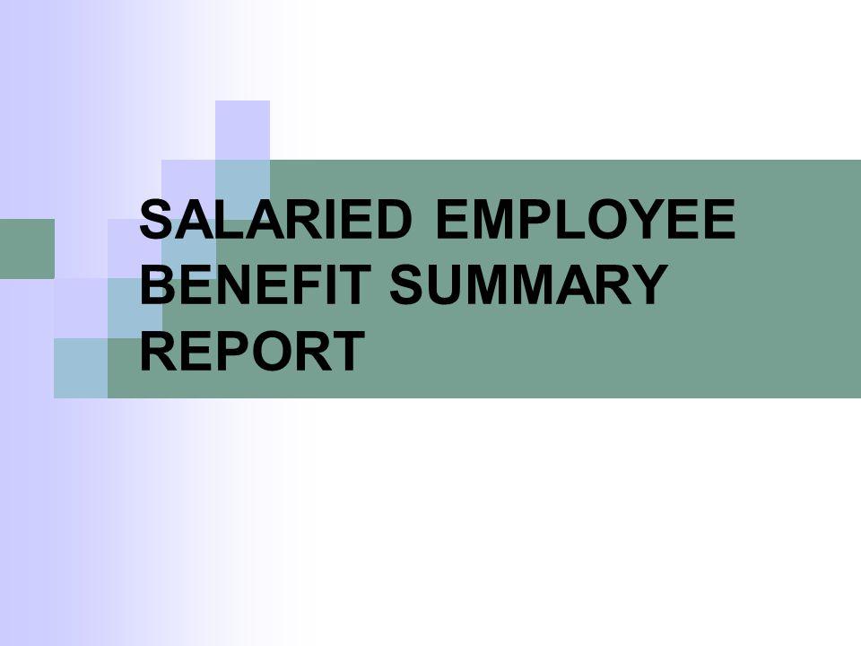 SALARIED EMPLOYEE BENEFIT SUMMARY REPORT