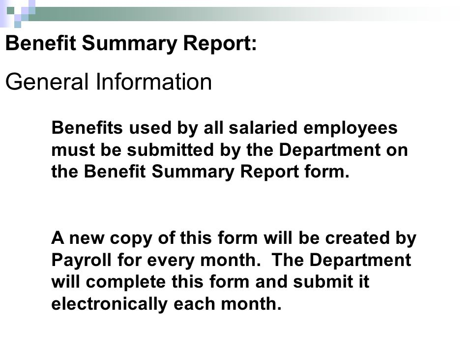 Benefits used by all salaried employees must be submitted by the Department on the Benefit Summary Report form.