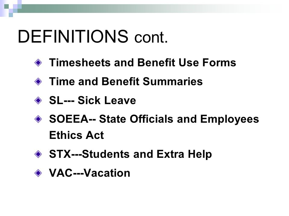 DEFINITIONS cont. Timesheets and Benefit Use Forms Time and Benefit Summaries SL--- Sick Leave SOEEA-- State Officials and Employees Ethics Act STX---