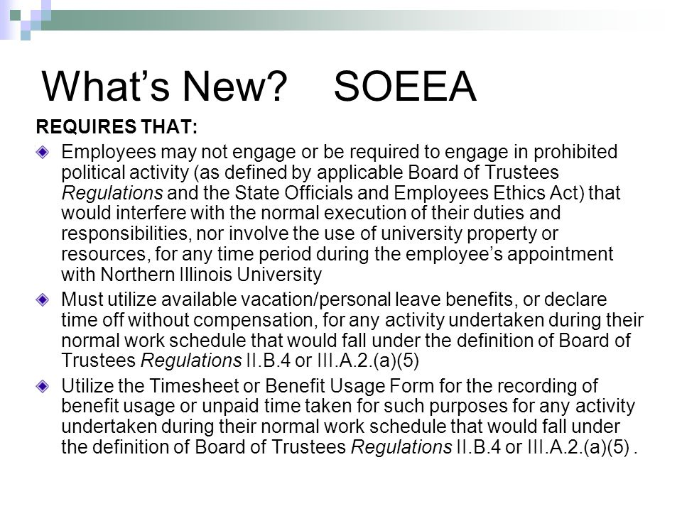 Whats New? SOEEA REQUIRES THAT: Employees may not engage or be required to engage in prohibited political activity (as defined by applicable Board of