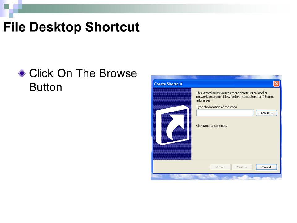File Desktop Shortcut Click On The Browse Button