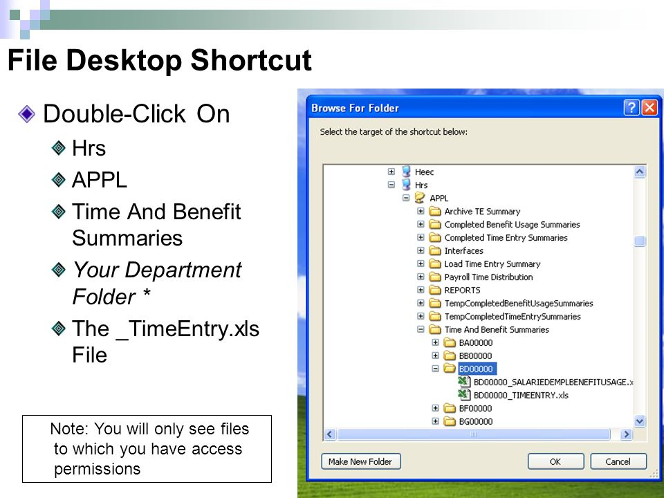 File Desktop Shortcut Double-Click On Hrs APPL Time And Benefit Summaries Your Department Folder * The _TimeEntry.xls File Note: You will only see fil
