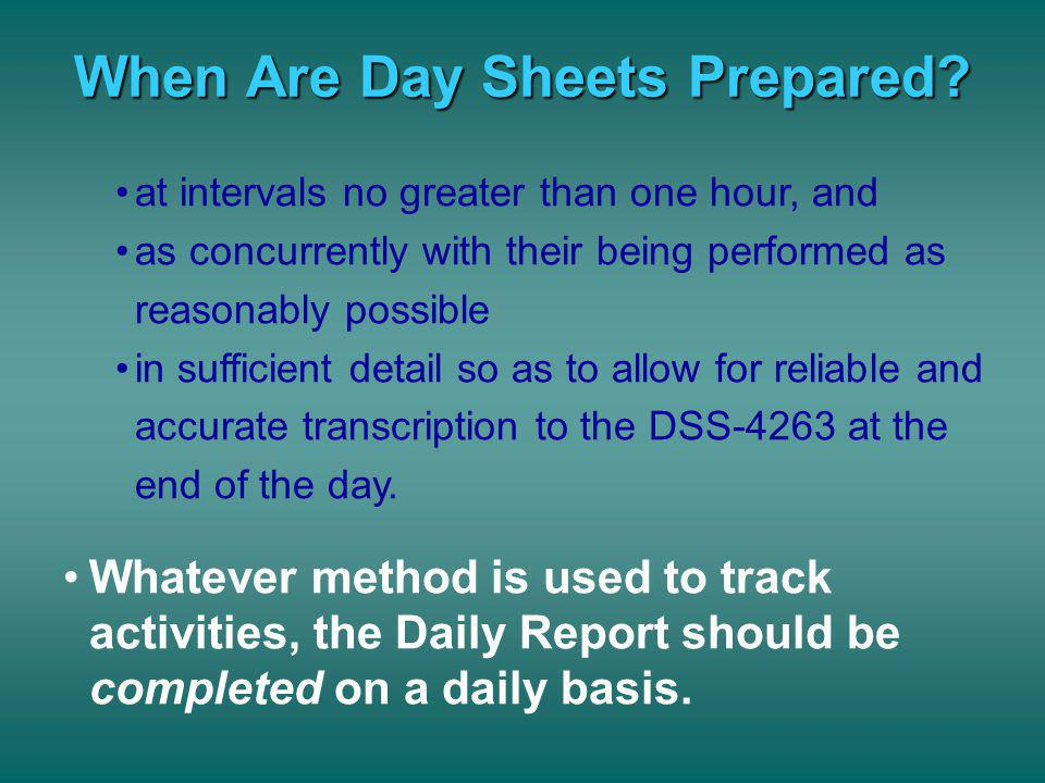 When Are Day Sheets Prepared? Daily Reports must be completed as accurately and timely as possible. ACFs interpretation of Federal regulations is that