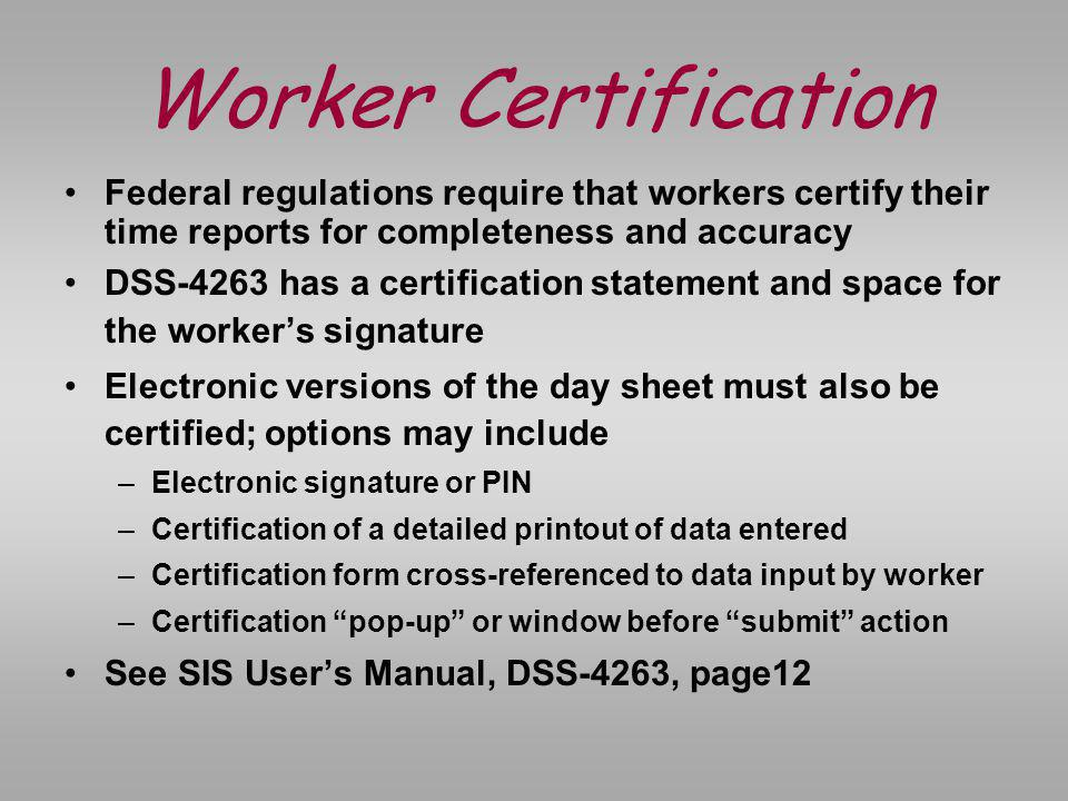 Worker Certification Statement After the worker completes all entries on the Daily Report the form should be signed in the space at the bottom of the