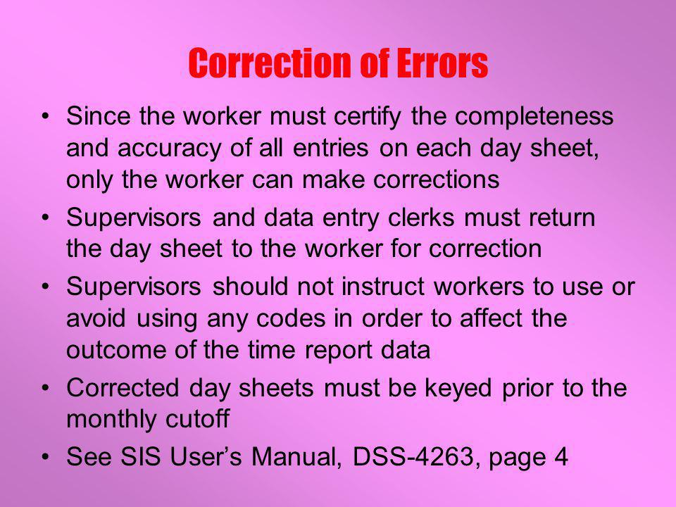 Worker Certification Federal regulations require that workers certify their time reports for completeness and accuracy DSS-4263 has a certification st