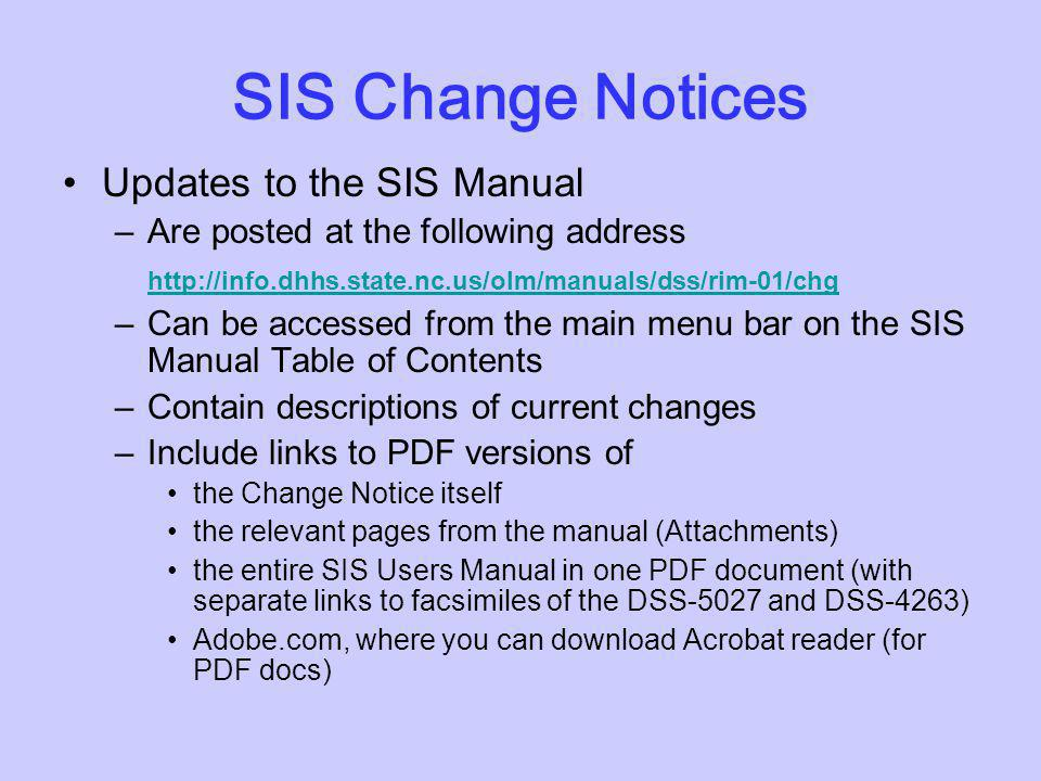 You can access the SIS Manual online –From links on the DSS Homepage at www.ncdhhs.gov –From the DHHS On-line Manuals web page at http://info.dhhs.sta