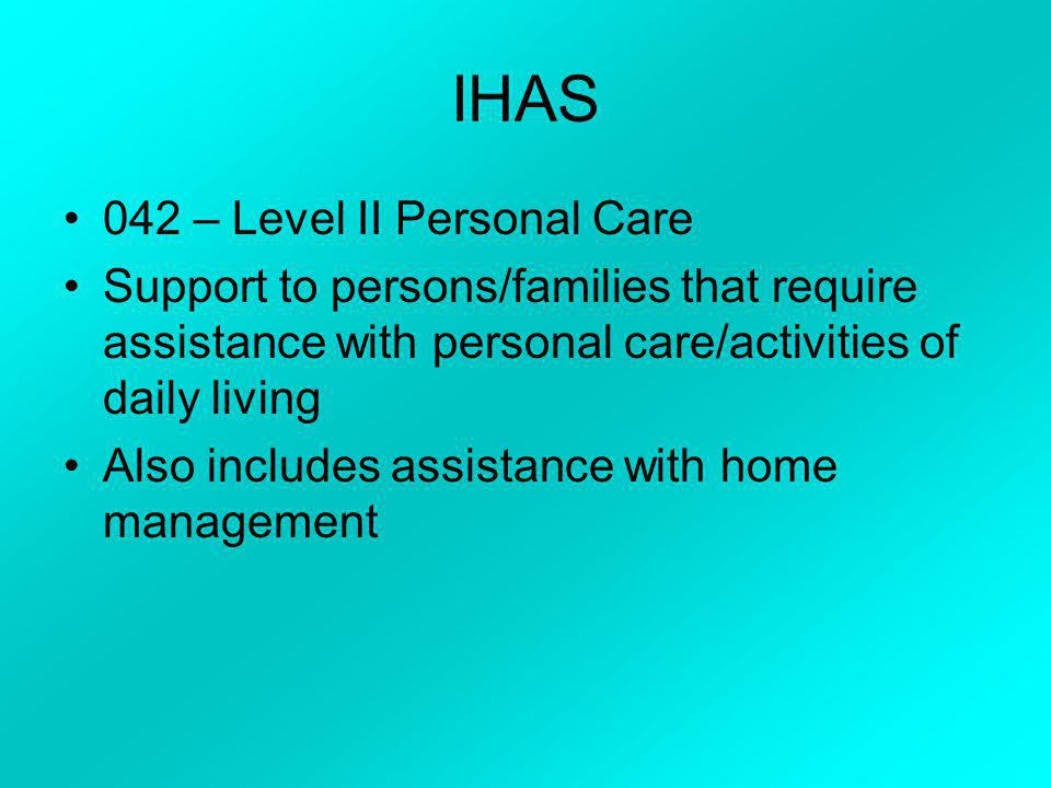 IHAS Service Codes 041- Level I Home Management Basic management tasks, housekeeping, cooking, shopping, and bill paying