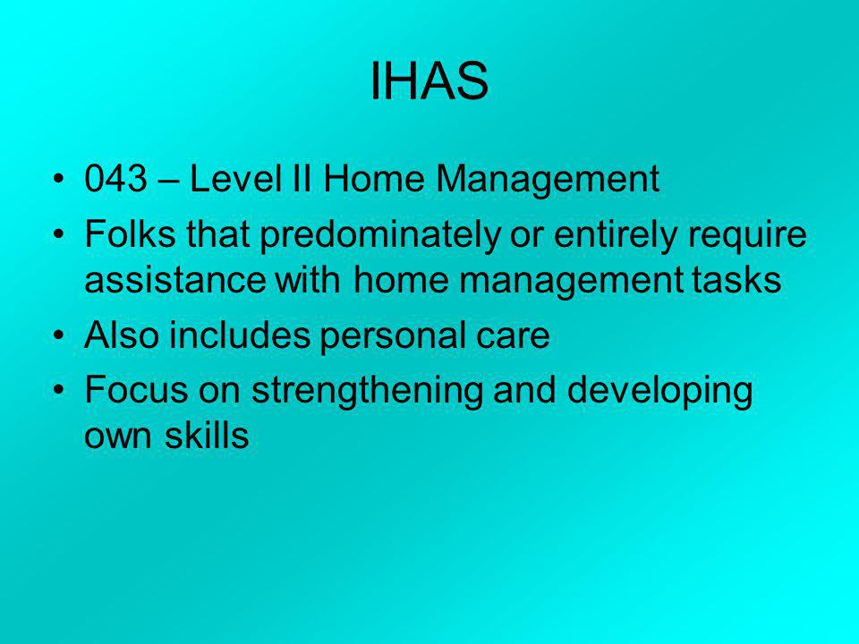 IHAS 042 – Level II Personal Care Support to persons/families that require assistance with personal care/activities of daily living Also includes assi