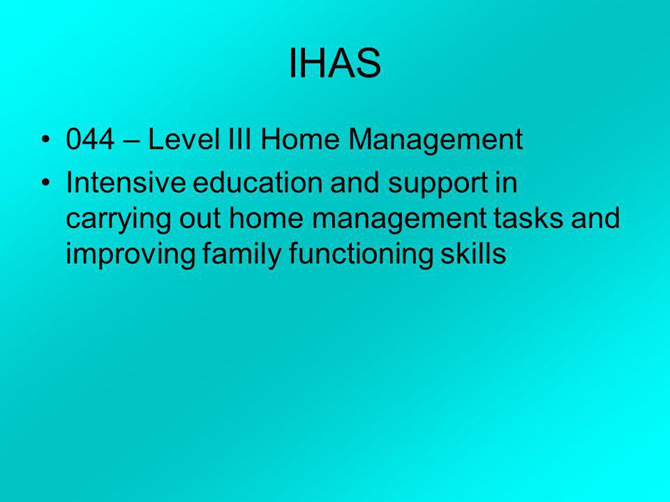 IHAS 043 – Level II Home Management Folks that predominately or entirely require assistance with home management tasks Also includes personal care Foc