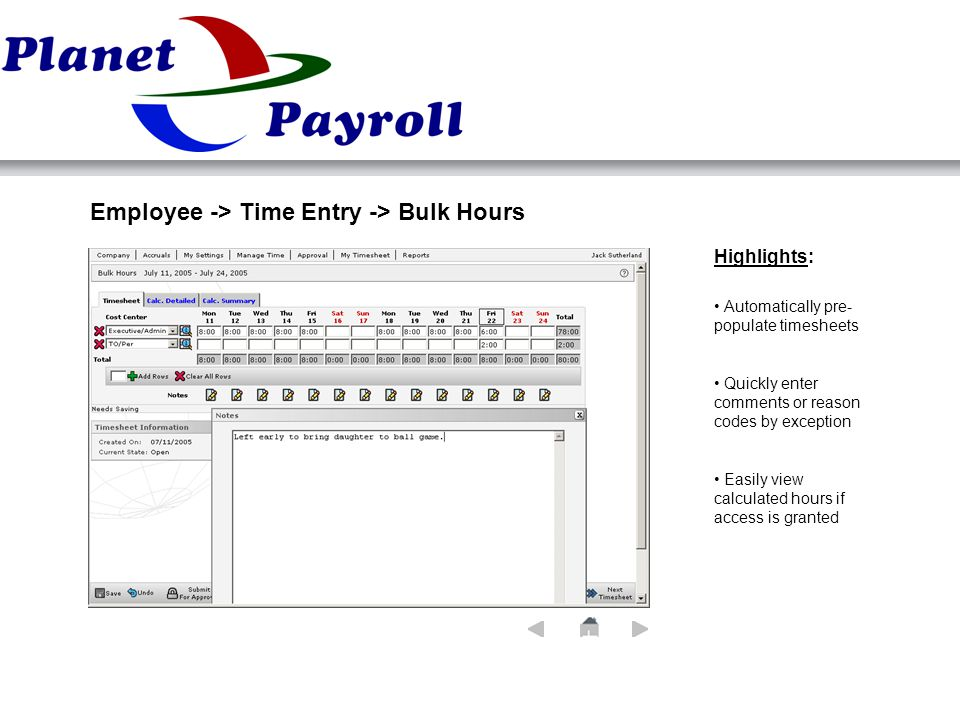 Employee -> Time Entry -> Bulk Hours Highlights: Automatically pre- populate timesheets Quickly enter comments or reason codes by exception Easily view calculated hours if access is granted