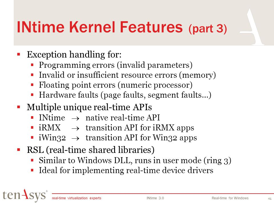 real-time virtualization experts INtime 3.0Real-time for Windows 41 INtime Kernel Features (part 3) Exception handling for: Programming errors (invali