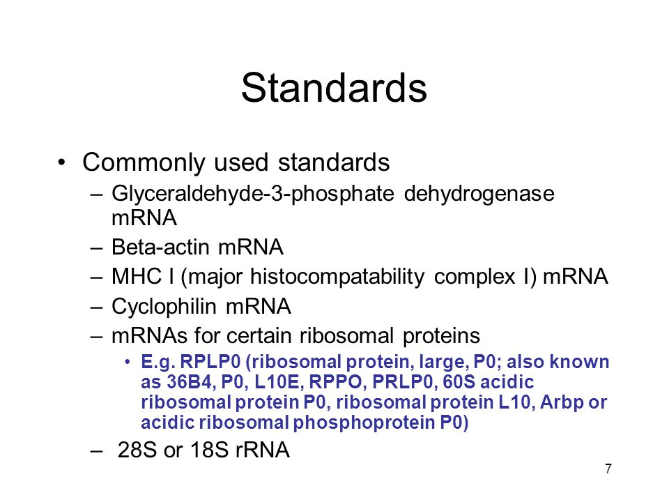 7 Standards Commonly used standards –Glyceraldehyde-3-phosphate dehydrogenase mRNA –Beta-actin mRNA –MHC I (major histocompatability complex I) mRNA –Cyclophilin mRNA –mRNAs for certain ribosomal proteins E.g.