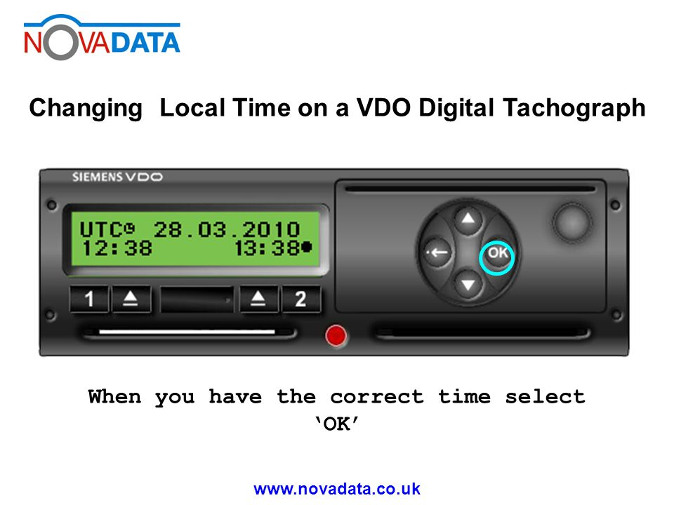 www.novadata.co.uk Changing Local Time on a VDO Digital Tachograph When you have the correct time select OK