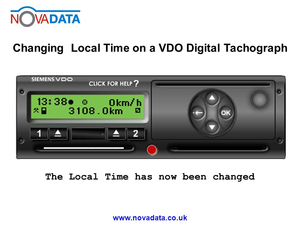 www.novadata.co.uk Changing Local Time on a VDO Digital Tachograph The Local Time has now been changed