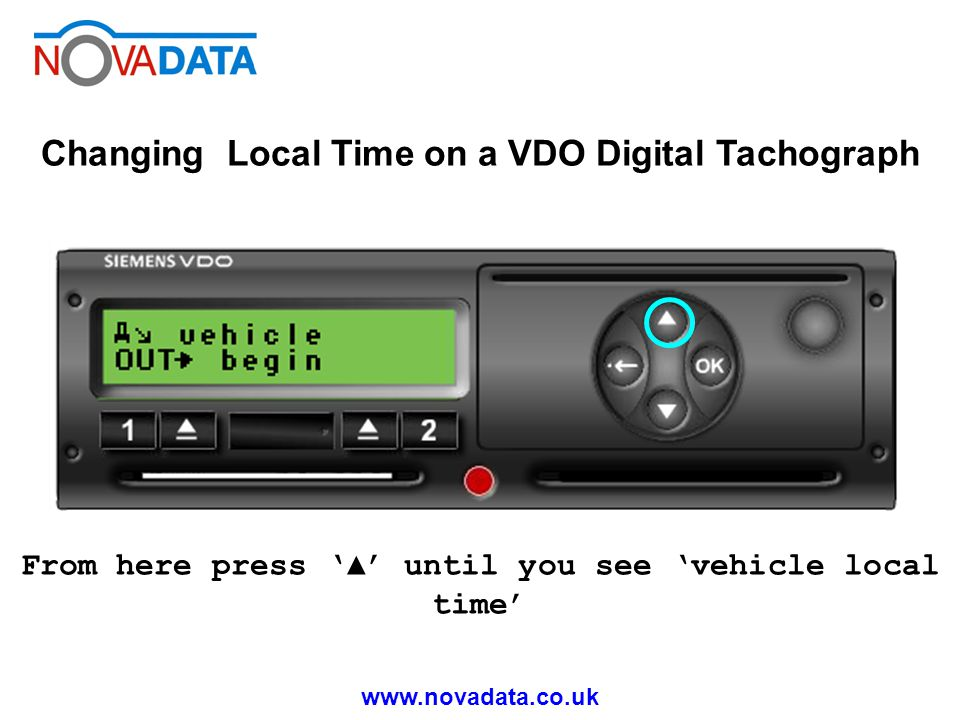 www.novadata.co.uk Changing Local Time on a VDO Digital Tachograph From here press until you see vehicle local time