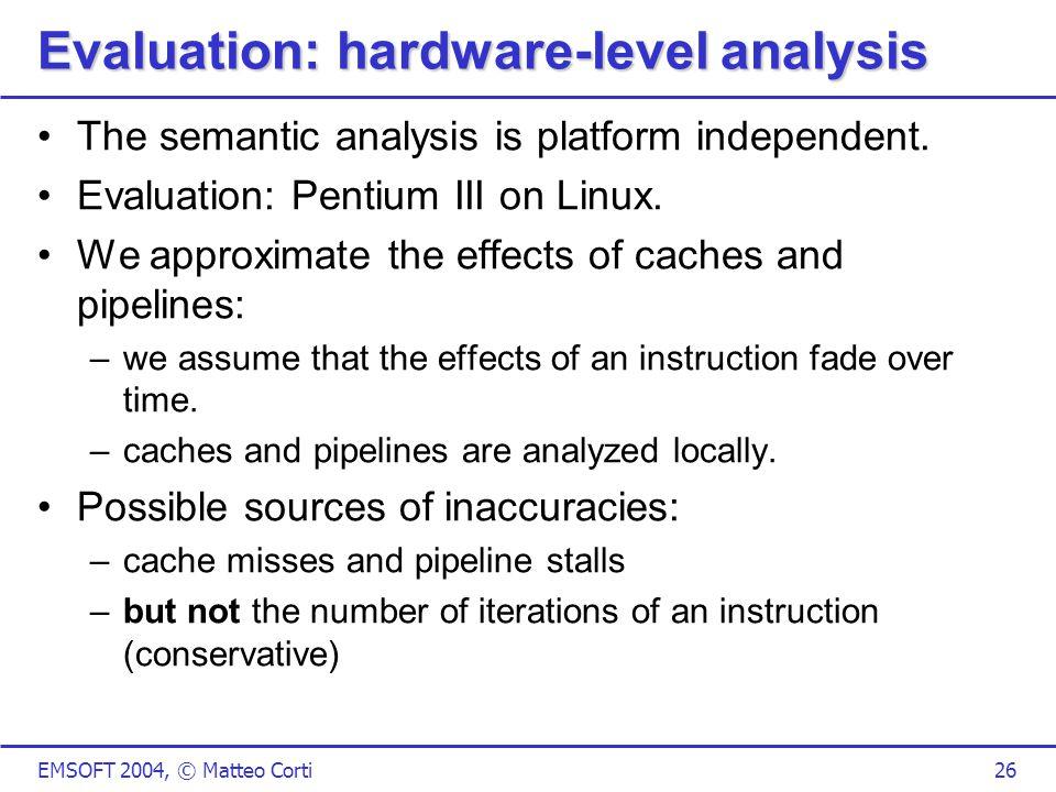 EMSOFT 2004, © Matteo Corti26 Evaluation: hardware-level analysis The semantic analysis is platform independent.