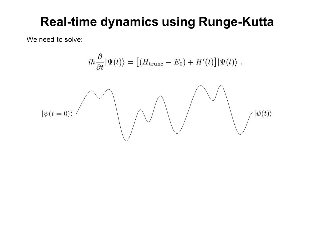 Real-time dynamics using Runge-Kutta We need to solve: