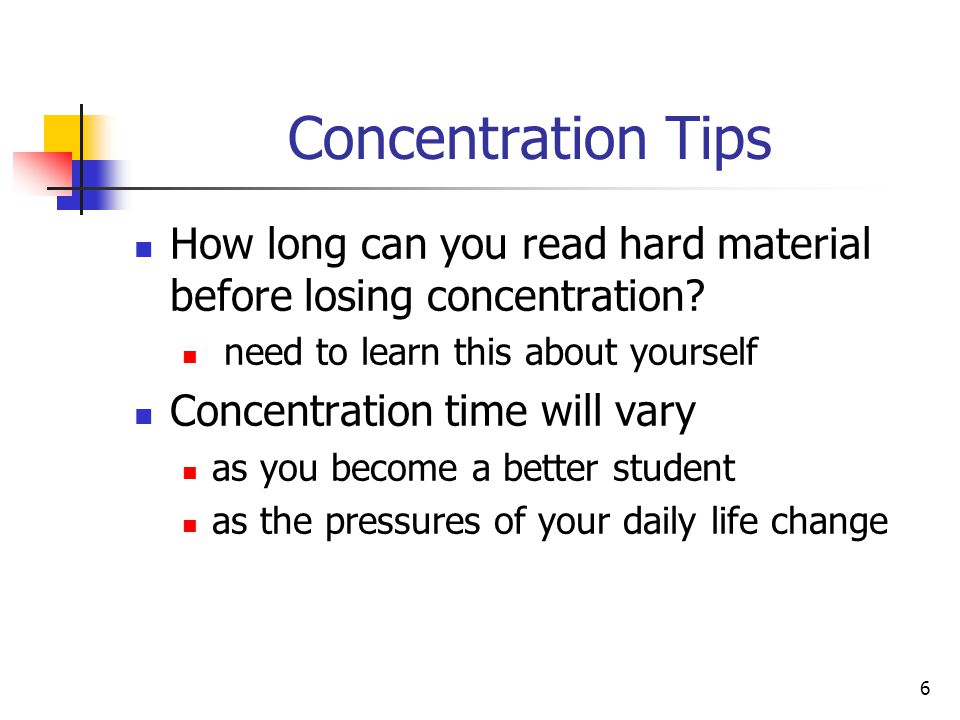 6 Concentration Tips How long can you read hard material before losing concentration? need to learn this about yourself Concentration time will vary a