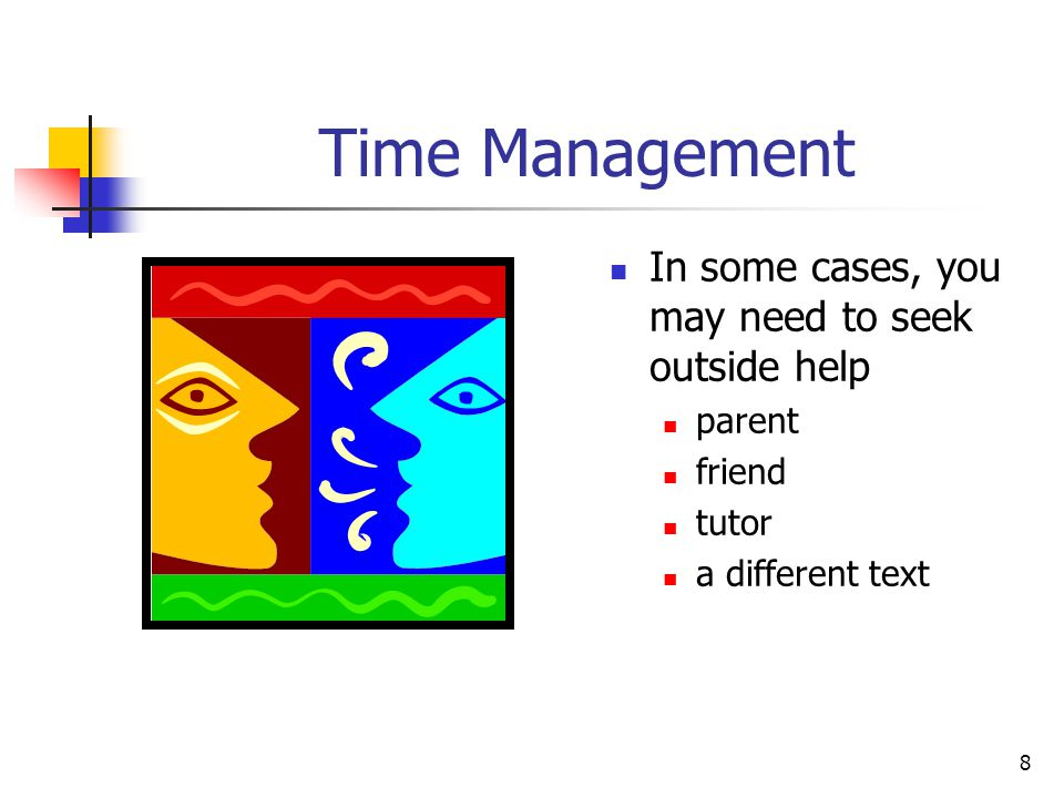 8 Time Management In some cases, you may need to seek outside help parent friend tutor a different text