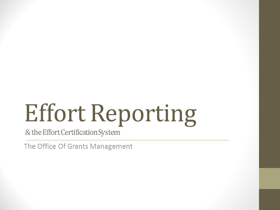 Effort Reporting & the Effort Certification System The Office Of Grants Management