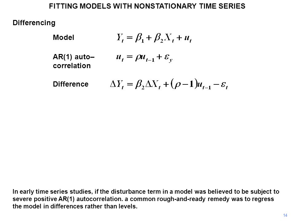 FITTING MODELS WITH NONSTATIONARY TIME SERIES 14 In early time series studies, if the disturbance term in a model was believed to be subject to severe