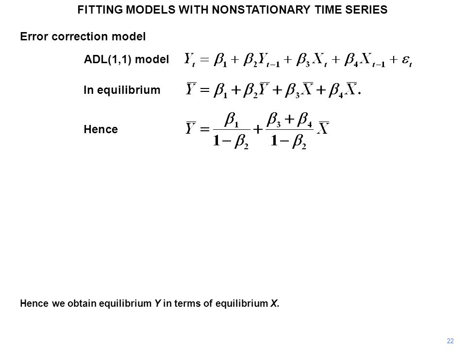 FITTING MODELS WITH NONSTATIONARY TIME SERIES 22 Hence we obtain equilibrium Y in terms of equilibrium X. ADL(1,1) model Hence In equilibrium Error co