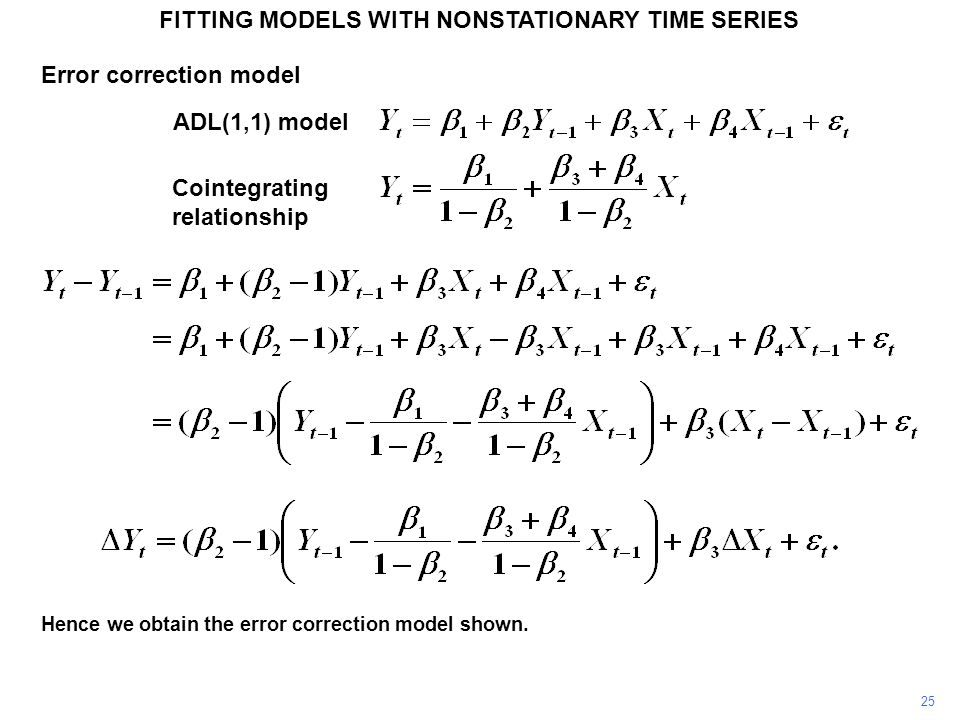 FITTING MODELS WITH NONSTATIONARY TIME SERIES 25 Hence we obtain the error correction model shown. ADL(1,1) model Cointegrating relationship Error cor
