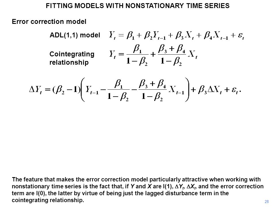 FITTING MODELS WITH NONSTATIONARY TIME SERIES 28 The feature that makes the error correction model particularly attractive when working with nonstatio