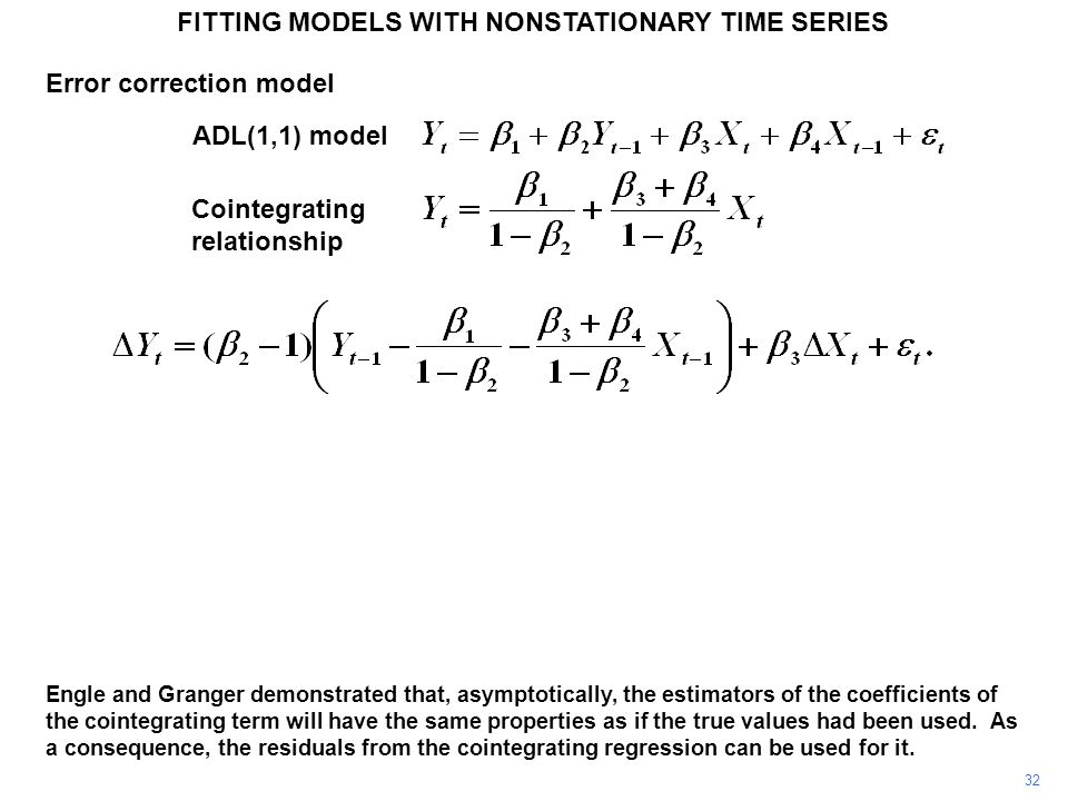 FITTING MODELS WITH NONSTATIONARY TIME SERIES 32 Engle and Granger demonstrated that, asymptotically, the estimators of the coefficients of the cointe