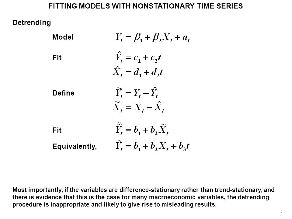 FITTING MODELS WITH NONSTATIONARY TIME SERIES 7 Most importantly, if the variables are difference-stationary rather than trend-stationary, and there i