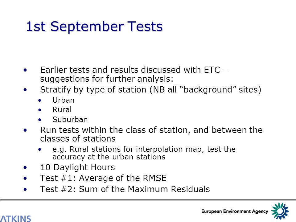 1st September Tests Earlier tests and results discussed with ETC – suggestions for further analysis: Stratify by type of station (NB all background sites) Urban Rural Suburban Run tests within the class of station, and between the classes of stations e.g.