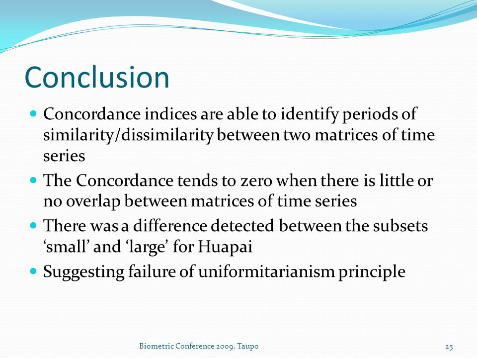 Conclusion Concordance indices are able to identify periods of similarity/dissimilarity between two matrices of time series The Concordance tends to z