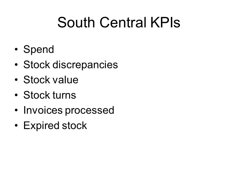 South Central KPIs Spend Stock discrepancies Stock value Stock turns Invoices processed Expired stock