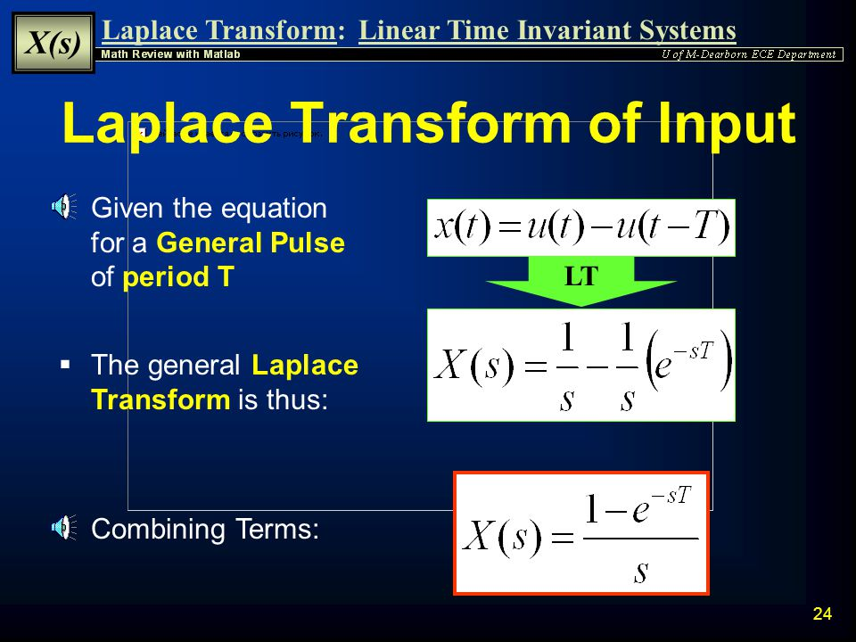 Laplace Transform: X(s) Linear Time Invariant Systems 23 Transfer Function The transfer function of the system is simply the Laplace Transform of the