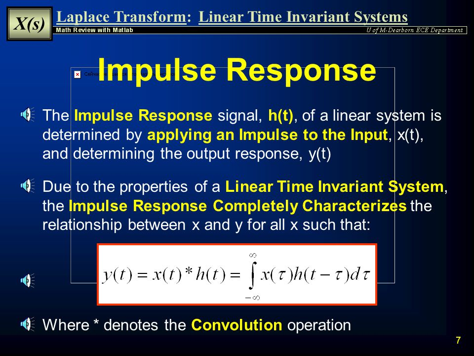Laplace Transform: X(s) Linear Time Invariant Systems 6 Time Invariance A system is time-invariant if its input-output relationship does not change as