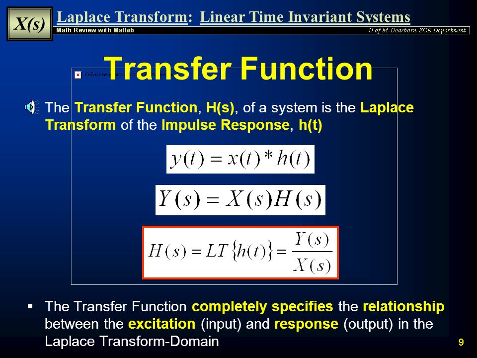 Laplace Transform: X(s) Linear Time Invariant Systems 8 Laplace Transform Since Convolution may be Mathematically Intensive, the Laplace Transform is