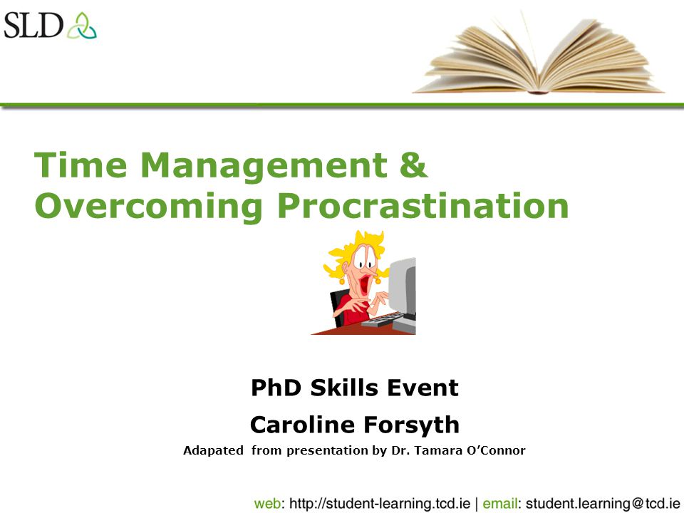 Workshop Objectives Explore principles of goal setting and time management Learn about ways to control concentration Explore reasons for procrastination Review strategies for overcoming procrastination