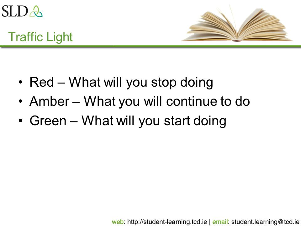 Traffic Light Red – What will you stop doing Amber – What you will continue to do Green – What will you start doing