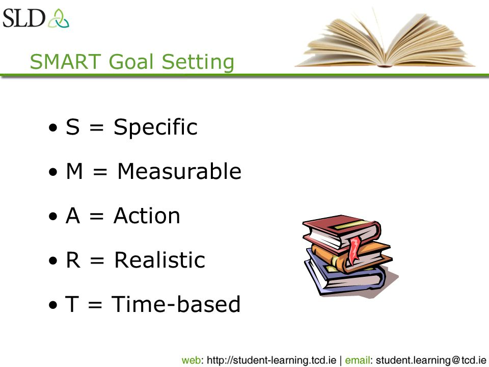 SMART Goal Setting S = Specific M = Measurable A = Action R = Realistic T = Time-based