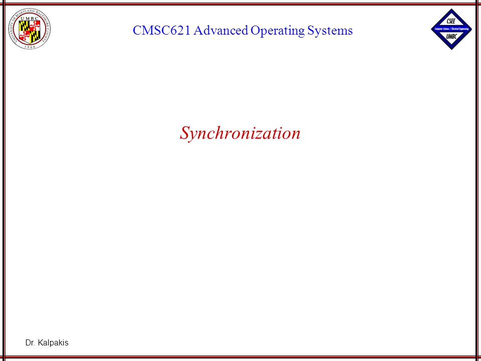 CMSC 621 2 Clock Synchronization When each machine has its own clock, an event that occurred after another event may nevertheless be assigned an earlier time.