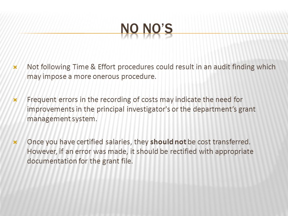 Not following Time & Effort procedures could result in an audit finding which may impose a more onerous procedure.