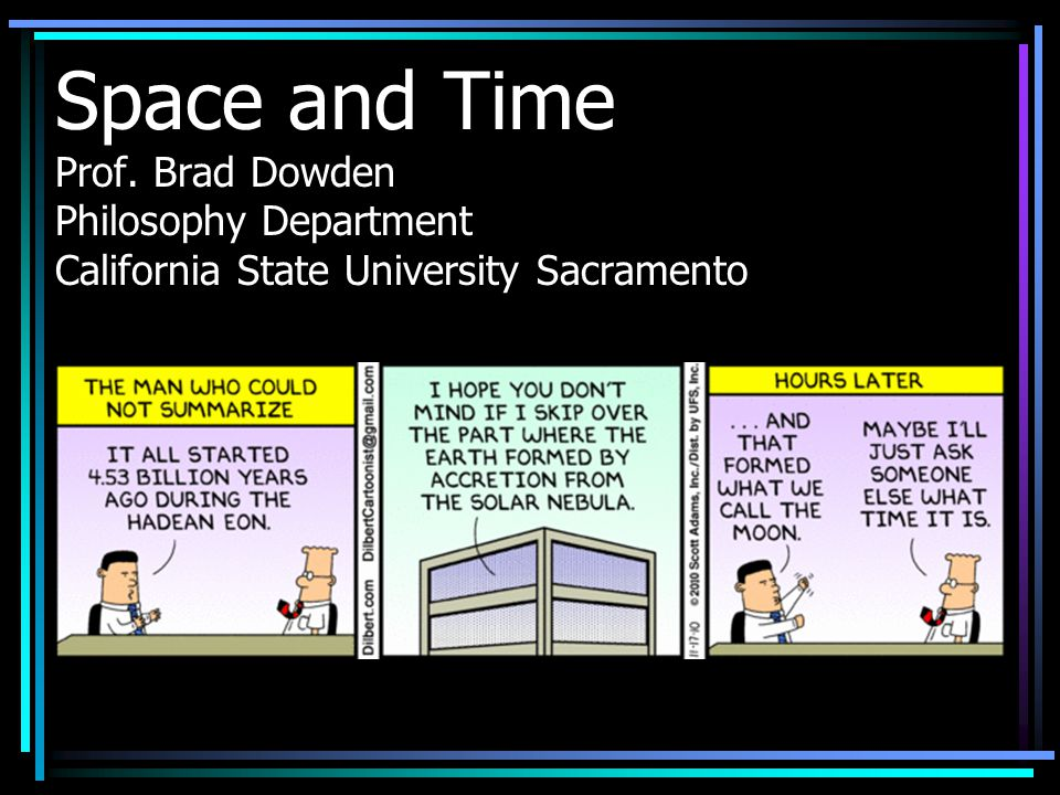Space and Time Prof. Brad Dowden Philosophy Department California State University Sacramento