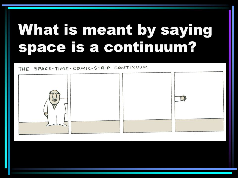 What is meant by saying space is a continuum