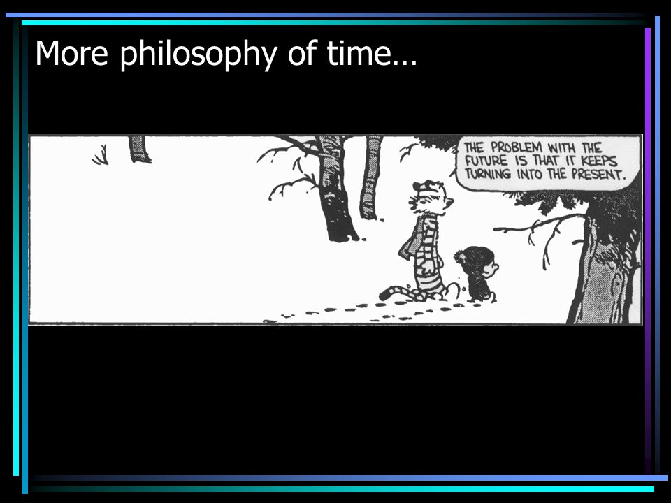 More philosophy of time…