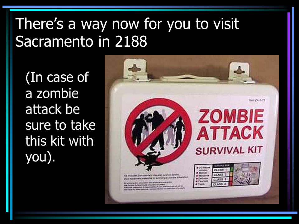 Theres a way now for you to visit Sacramento in 2188 (In case of a zombie attack be sure to take this kit with you).