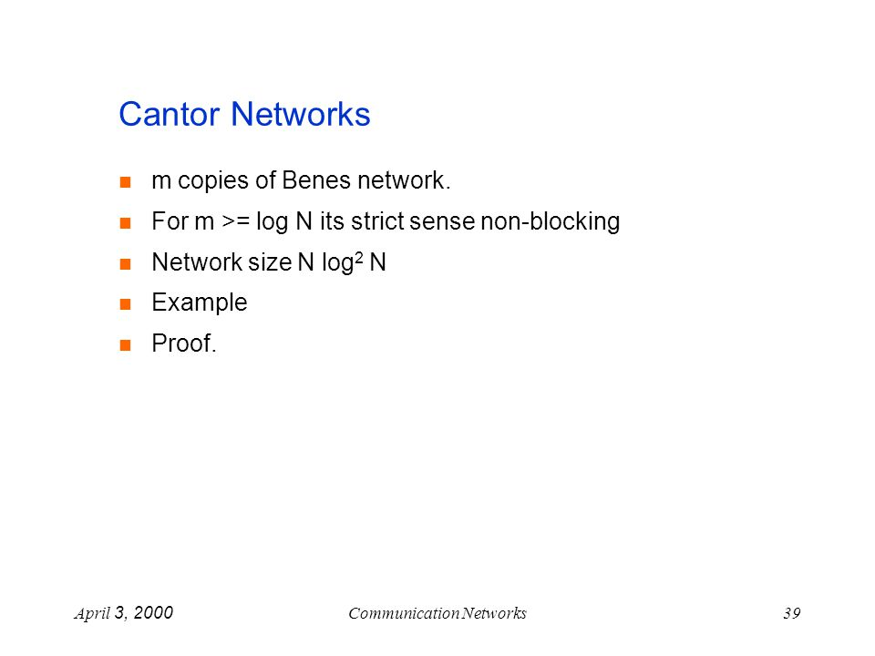 April 3, 2000Communication Networks39 Cantor Networks m copies of Benes network.