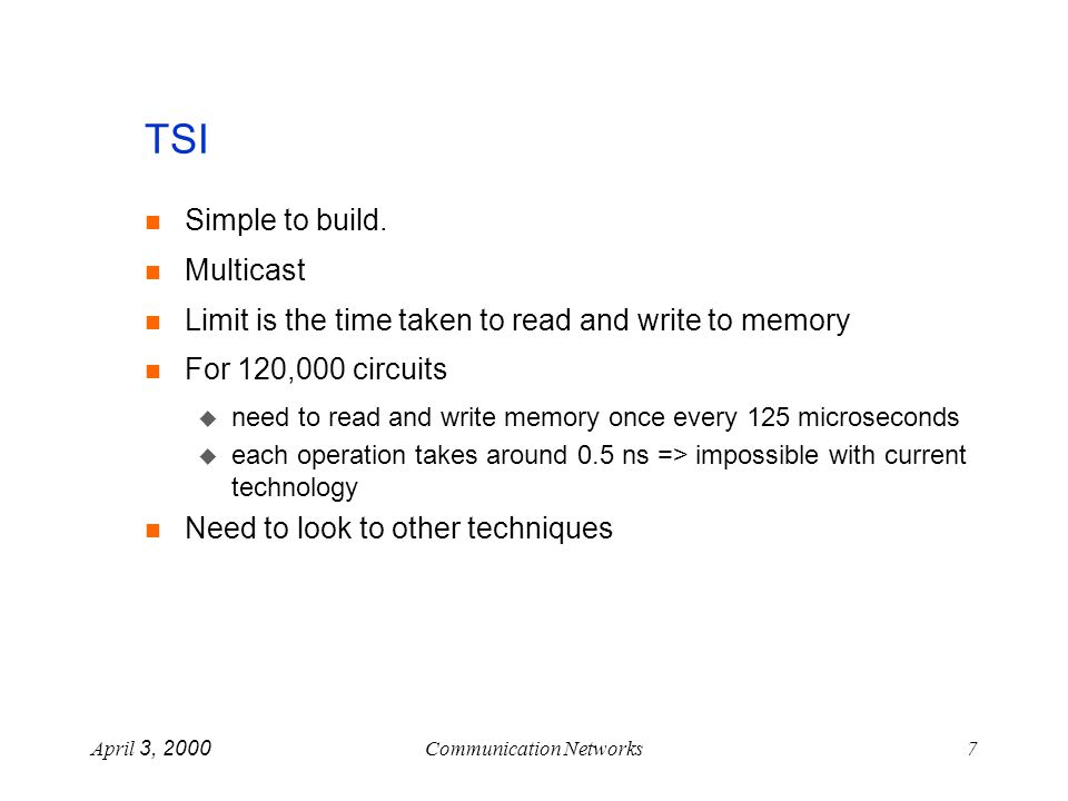 April 3, 2000Communication Networks7 TSI Simple to build.