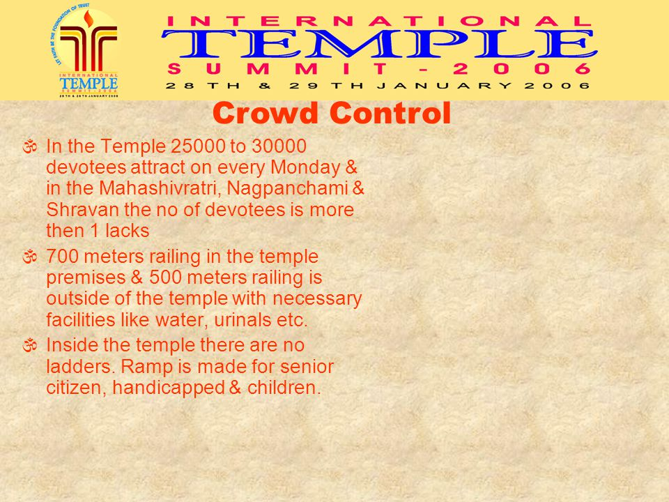 Crowd Control In the Temple 25000 to 30000 devotees attract on every Monday & in the Mahashivratri, Nagpanchami & Shravan the no of devotees is more t